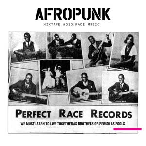 AFROPUNK Mixtape #010: Race Music