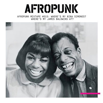 AFROPUNK Mixtape #015: Where's My Nina Simones? Where's My James Baldwins At?
