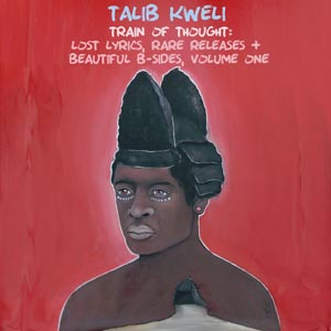 Talib Kweli - Train of Thought: Lost Lyrics, Rare Releases & Beautiful B-Sides Vol.1