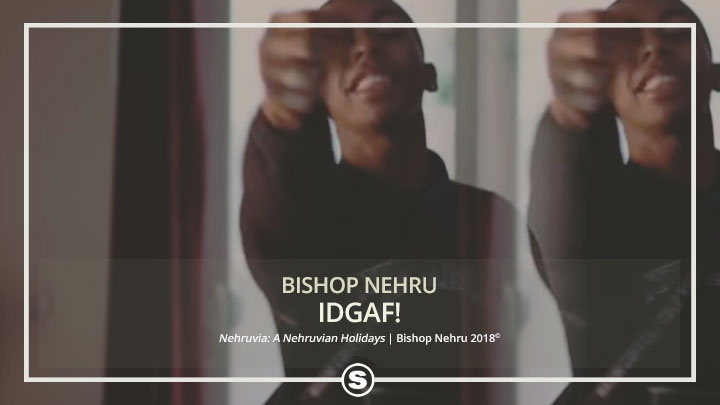 Bishop Nehru - IDGAF!