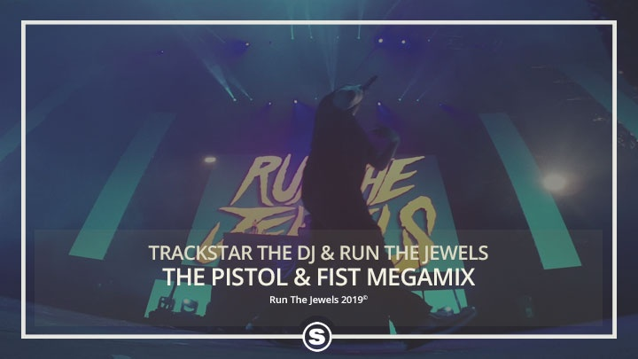 Trackstar The DJ & Run The Jewels - The Pistol & Fist Megamix