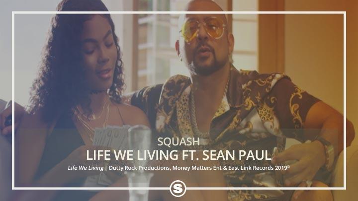 Squash - Life We Living ft. Sean Paul
