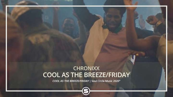 Chronixx - COOL AS THE BREEZE/FRIDAY