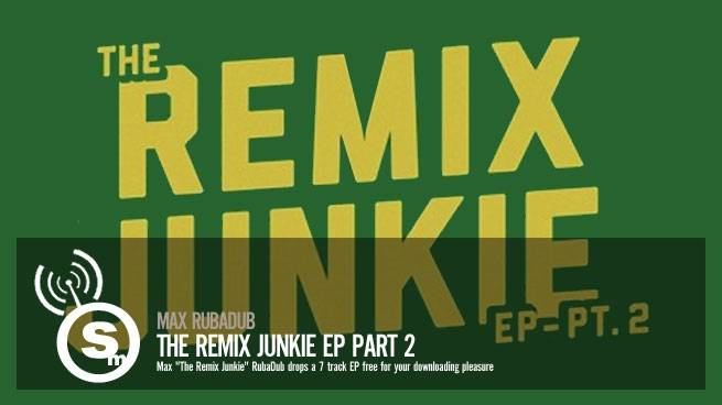 Max RubaDub - The Remix Junkie EP Pt. 2